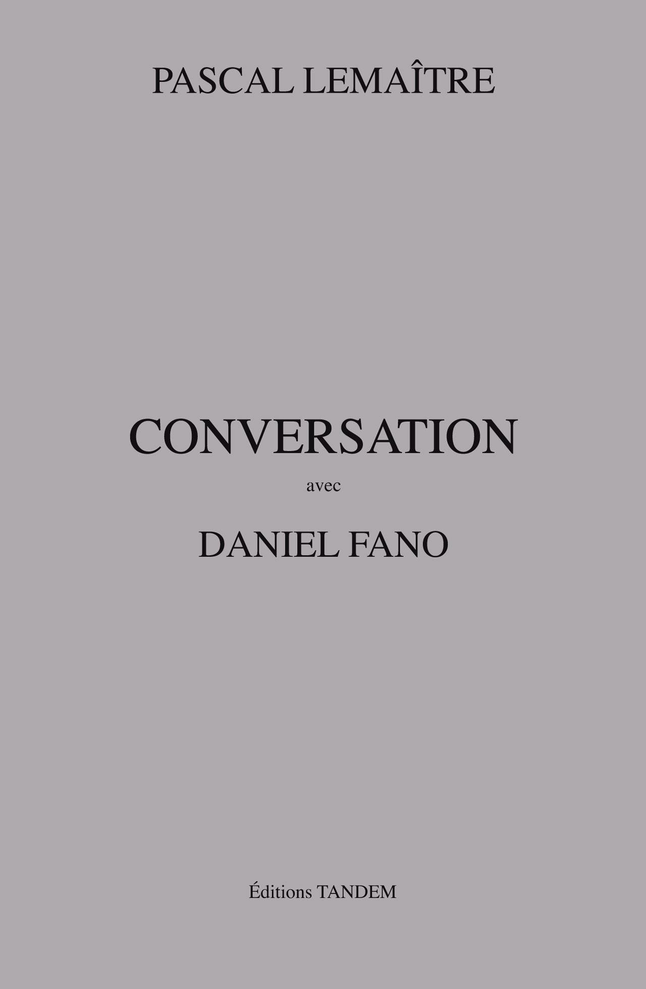 Conversation with Daniel Fano published by Editions Tandem.
